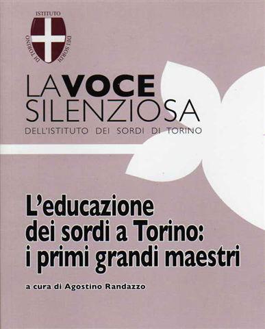 L'Educazione dei Sordi a Torino: i primi grandi maestri a cura di Agostino Randazzo